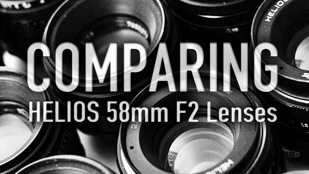 Comparing Helios 58mm F2 Lenses