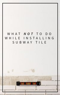 Lessons I Learned While Installing Subway Tile Cause Im