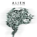 """Le 27 novembre 2020, Alien sortira l'album """"Into the Future"""". Attention Bombe en approche !"""