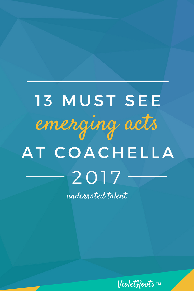 13 Must See Emerging Acts at Coachella 2017 - Headed to the desert to attend Coachella 2017? Check out these 13 must-see emerging acts from Coachella (+ bonuses) and add them to your festival lineup!