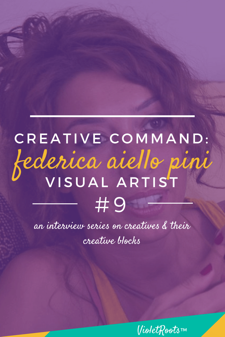 Creative Command #9: Federica Aiello Pini, Visual Artist - Creative Command, featuring Federica Aiello Pini, is an interview series that discusses the creative process, mental blocks, and inspiration strategies!