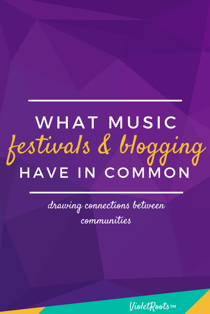 What Music Festivals & Blogging Have in Common - Ever wonder what music festivals and blogging have in common? You might be surprised by how many similarities there are between these thriving communities.