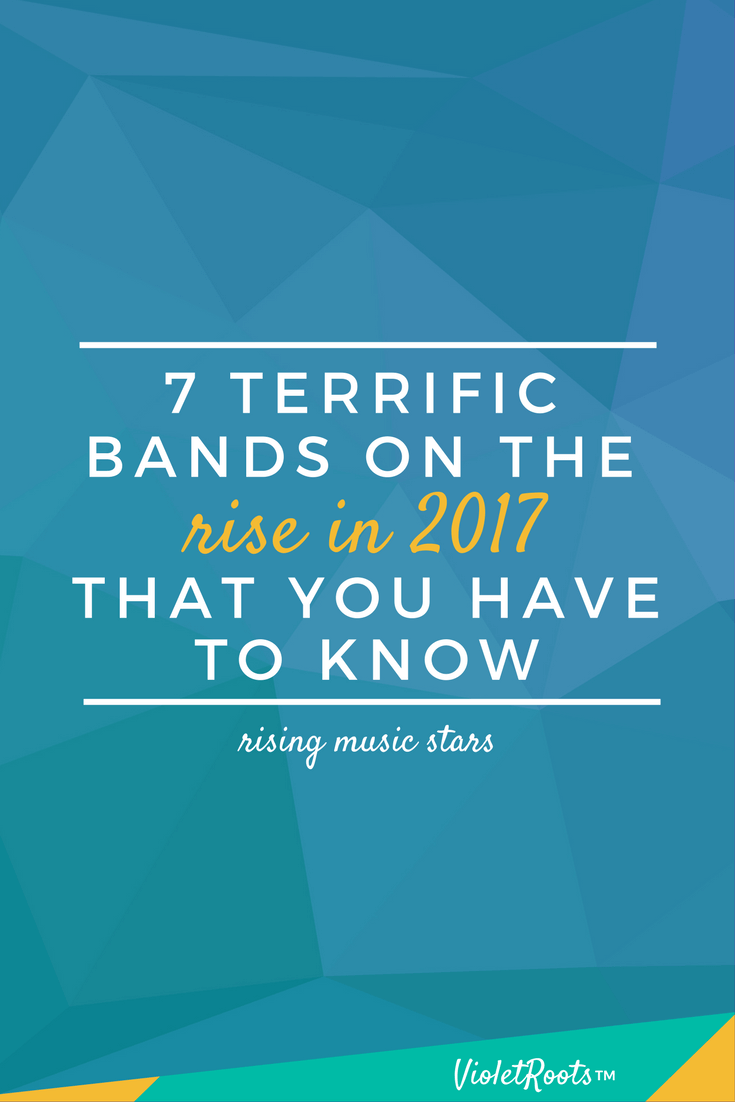7 Terrific Bands on the Rise in 2017 - These 7 terrific bands on the rise in 2017 are artists you absolutely need to know! Listen to tracks by rising talent and buzzworthy musicians on the verge!