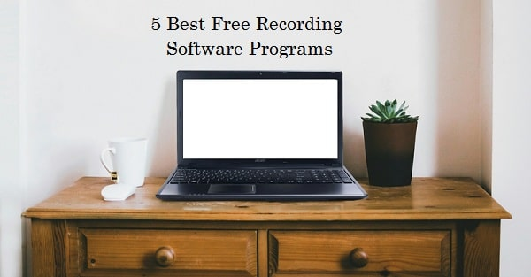 5 Best Free Recording Software Programs