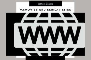 9xMovies and Similar sites like 9xmovies