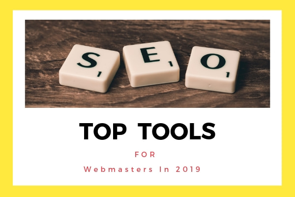 Top Tools to Use for Webmasters In 2019