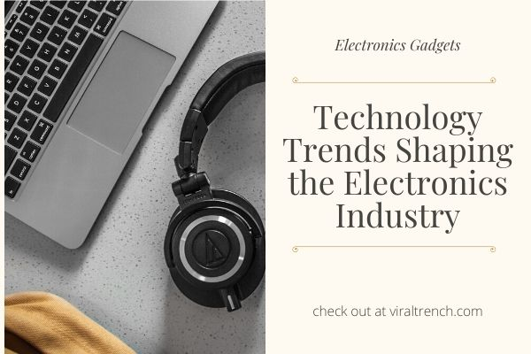 Technology Trends Shaping the Electronics Industry