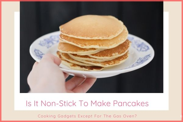 Non-Stick To Make Pancakes