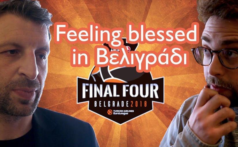 Feeling Blessed in Βελιγράδι | Final 4