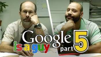 If Google Was A Guy Part 5