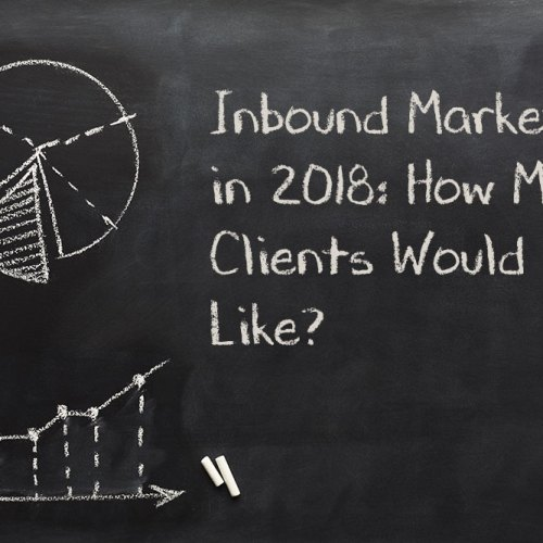 Inbound Marketing in 2018: How Many Clients Would You Like?
