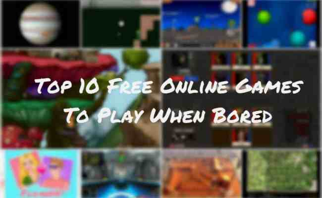 Top 10 Free Online Games To Play When Bored