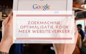 Zoekmachine Optimalisatie voor meer websiteverkeer