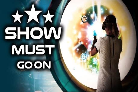 Show Must Go On (Oculus Rift)