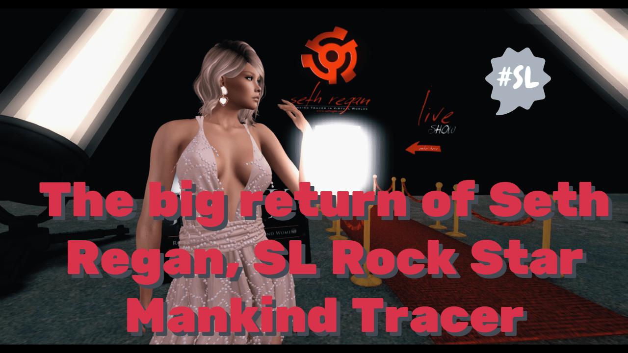The big return of Seth Regan, SL Rock Star Mankind Tracer