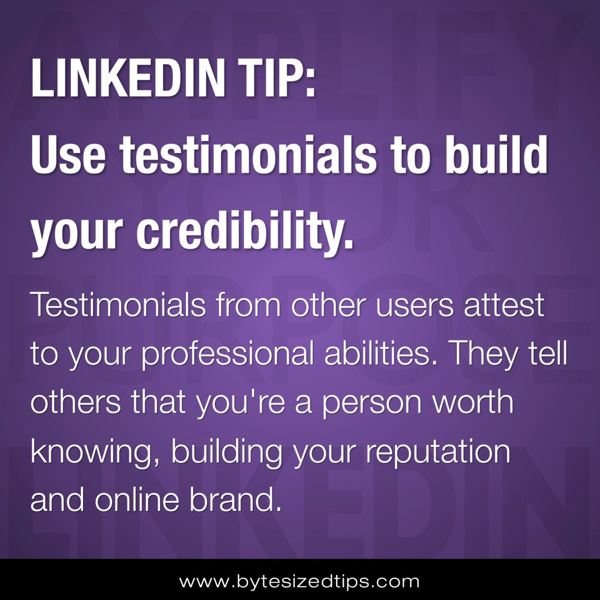 LINKEDIN TIP: Use testimonials to build your credibility.