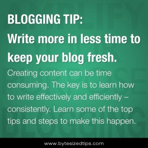 BLOGGING TIP: Write more in less time to keep your blog fresh.