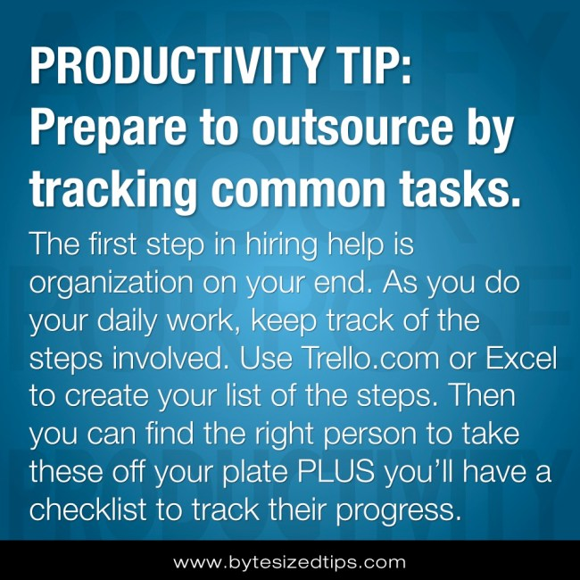 PRODUCTIVITY TIP: Prepare to outsource by tracking common tasks.