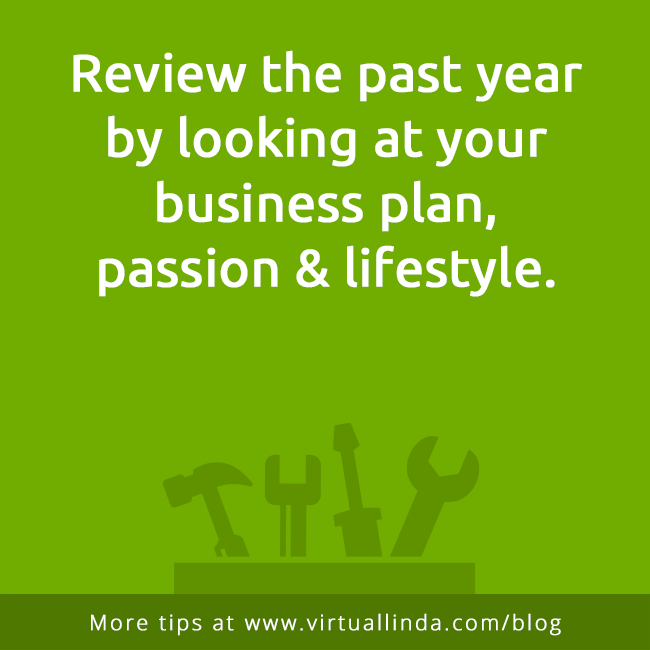 Review the past yearby looking at your business plan,passion & lifestyle.