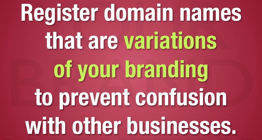 Register domain names that are variations of your branding