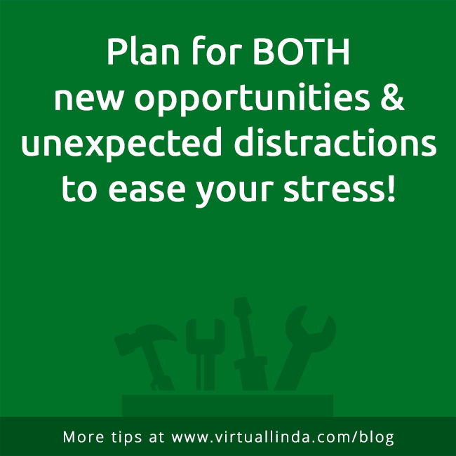 Plan for BOTHnew opportunities & unexpected distractions to ease your stress!