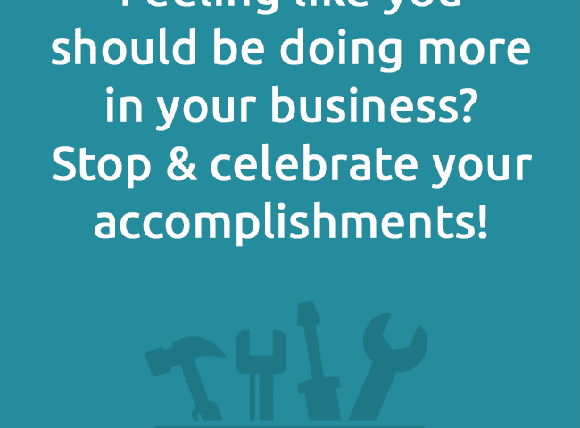 Feeling like youshould be doing more in your business?Stop & celebrate your accomplishments!