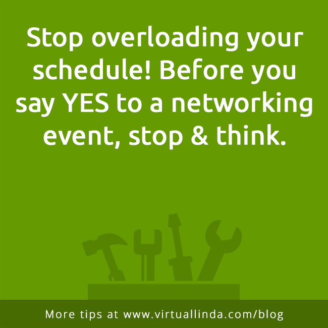 Stop overloading your schedule! Before you say YES to a networking event, stop & think.