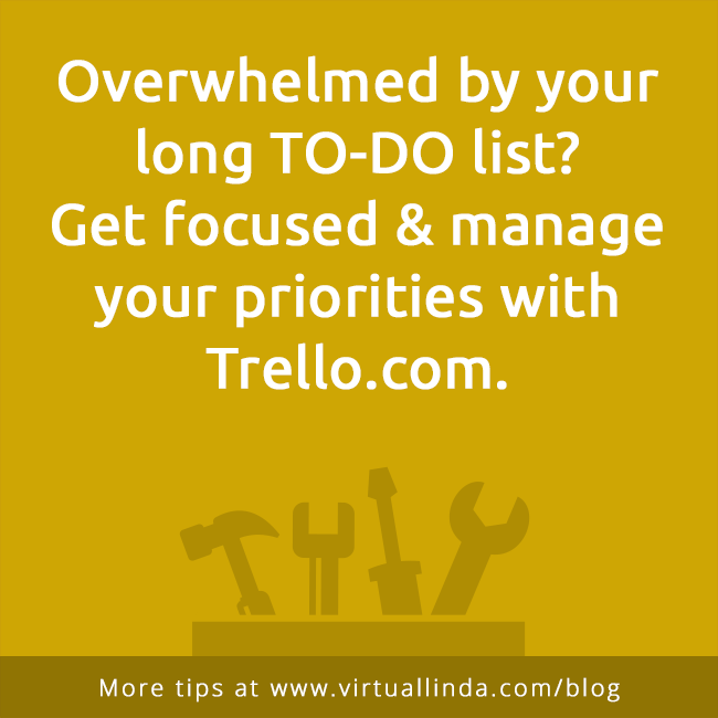 Overwhelmed by your long TO-DO list?Get focused & manage your priorities with Trello.com.