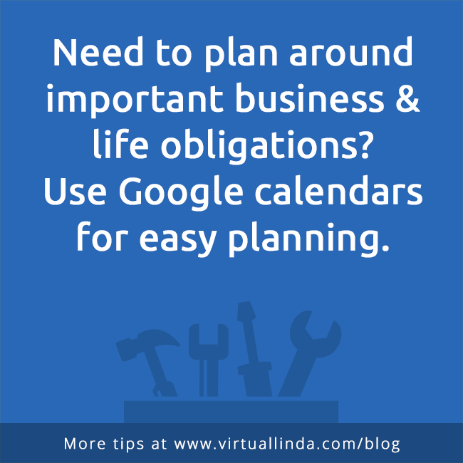 Need to plan around important business & life obligations? Use Google calendars for easy planning.