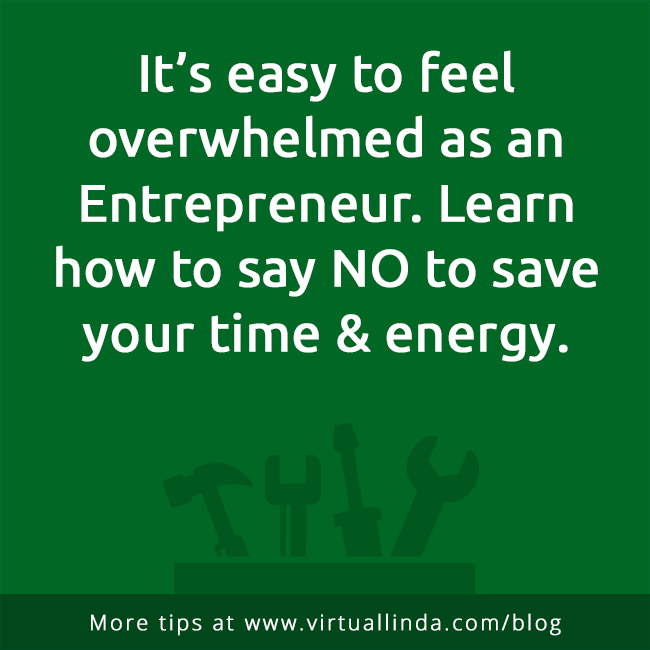 It's easy to feel overwhelmed as an Entrepreneur. Learn how to say NO to save your time & energy.