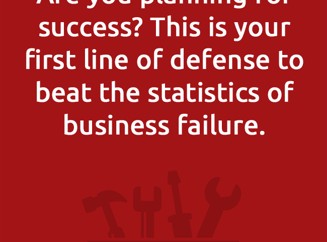 Are you planning for success? This is your first line of defense to beat the statistics of business failure.