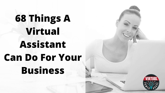 68 Things A Virtual Assistant Can Do For Your Business 3