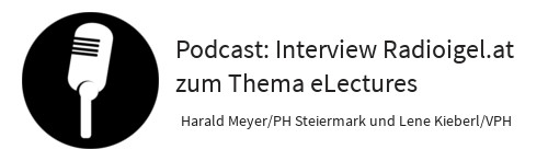 Podcast: Interview Radioigel.at zum Thema eLectures Harald Meyer/PH Steiermark und Lene Kieberl/VPH