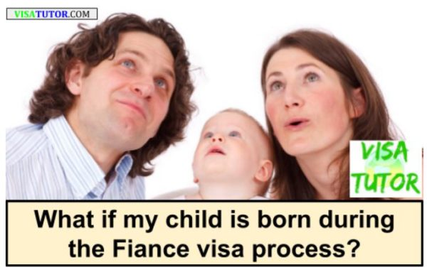 What if my child is born during the fiance visa process?