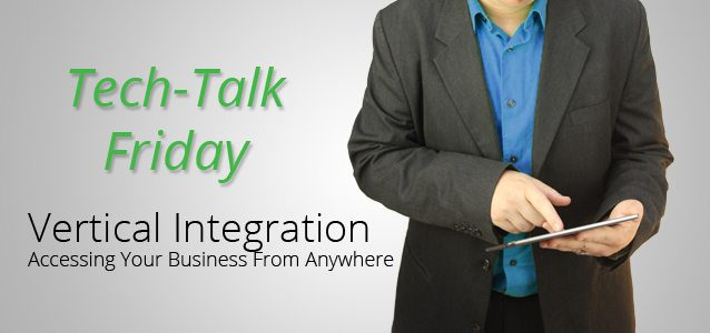 Vertical Integration: Accessing Your Business from Anywhere