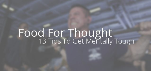 Food For Thought - 13 Tips To Get Mentally Tough