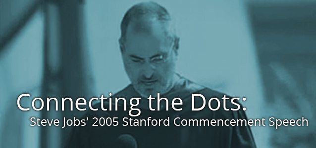 Connecting the Dots: Steve Jobs' 2005 Stanford Commencement Speech