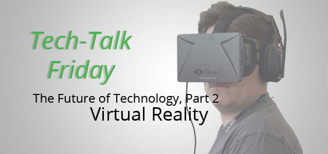 The Future of Technology, Part 2 - Virtual Reality