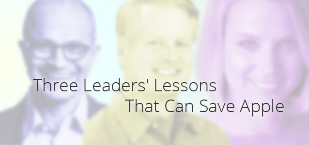 Three Leaders' Lessons That Can Save Apple