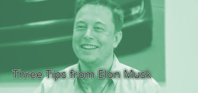 Three Tips From Elon Musk
