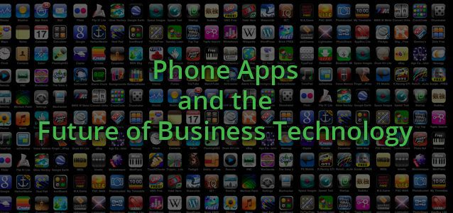 Phone Apps and the Future of Business Technology
