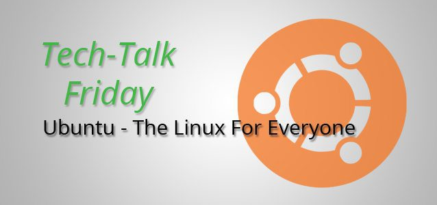 Ubuntu - The Linux For Everyone