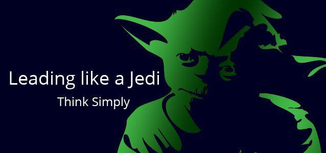 Leading like a Jedi - Think Simply