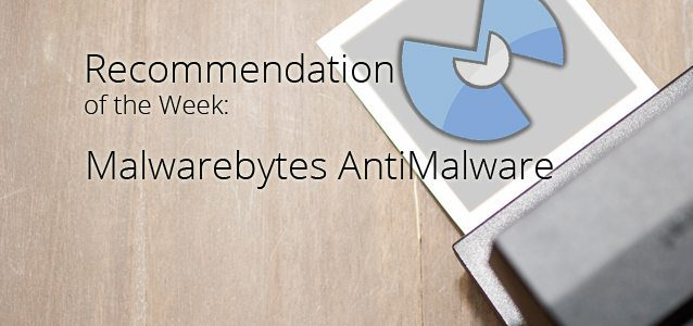 Recommendation of the Week: Malwarebytes AntiMalware