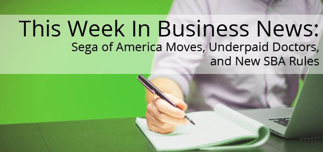 This Week In Business News: Sega of America Moves, Underpaid Doctors, and New SBA Rules
