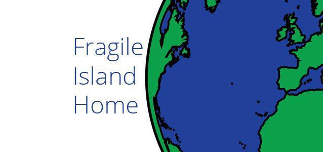 Fragile Island Home