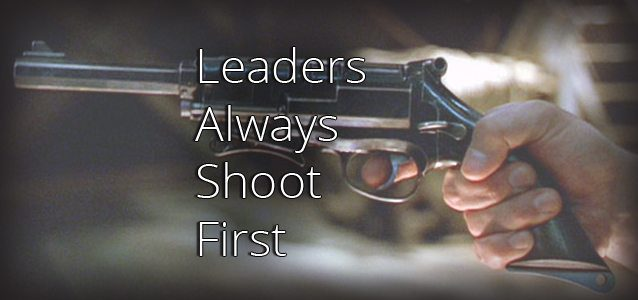 Leaders Always Shoot First
