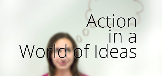 Action in a World of Ideas
