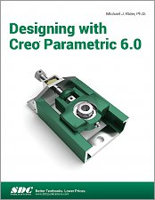 Designing with Creo Parametric 6.0 Reference Book