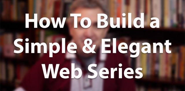 How to Build a Simple Elegant Web Series